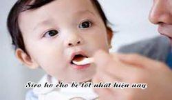 Tiết lộ 4 loại siro trị ho cho bé an toàn tốt nhất hiện nay
