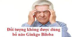 Tuyệt đối không dùng Ginkgo Biloba cho những đối tượng này